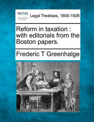 Reform in Taxation: With Editorials from the Boston Papers.