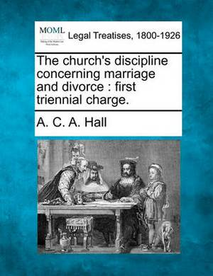The Church's Discipline Concerning Marriage and Divorce: First Triennial Charge.