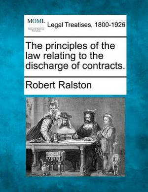 The Principles of the Law Relating to the Discharge of Contracts.