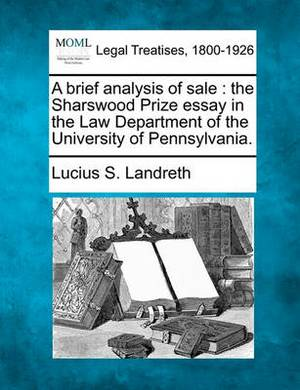 A Brief Analysis of Sale: The Sharswood Prize Essay in the Law Department of the University of Pennsylvania.
