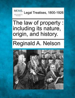 The Law of Property: Including Its Nature, Origin, and History.
