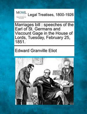 Marriages Bill: Speeches of the Earl of St. Germans and Viscount Gage in the House of Lords, Tuesday, February 25, 1851.