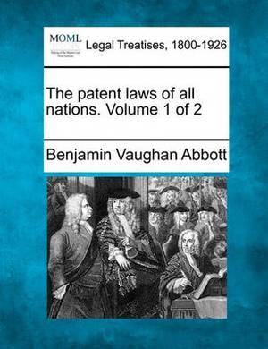 The Patent Laws of All Nations. Volume 1 of 2