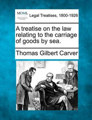 A Treatise on the Law Relating to the Carriage of Goods by Sea.