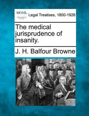 The Medical Jurisprudence of Insanity.