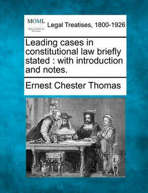Leading Cases in Constitutional Law Briefly Stated: With Introduction and Notes.