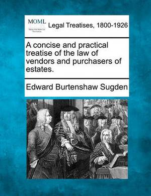 A Concise and Practical Treatise of the Law of Vendors and Purchasers of Estates.