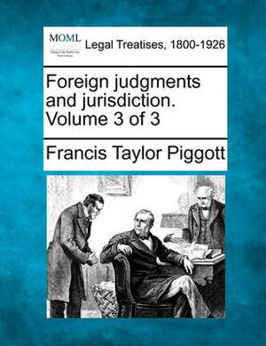 Foreign Judgments and Jurisdiction. Volume 3 of 3