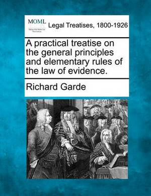 A Practical Treatise on the General Principles and Elementary Rules of the Law of Evidence.