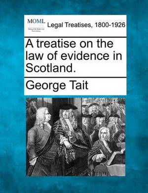 A Treatise on the Law of Evidence in Scotland.