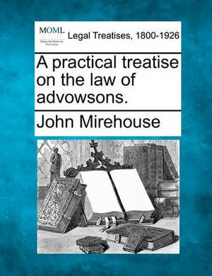 A Practical Treatise on the Law of Advowsons.