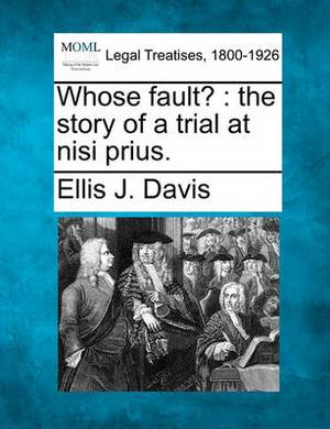 Whose Fault?: The Story of a Trial at Nisi Prius.