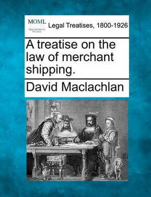 A Treatise on the Law of Merchant Shipping.