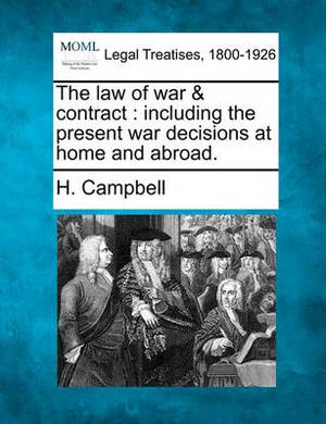 The Law of War & Contract  : Including the Present War Decisions at Home and Abroad.