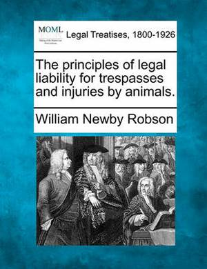 The Principles of Legal Liability for Trespasses and Injuries by Animals.