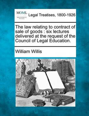 The Law Relating to Contract of Sale of Goods: Six Lectures Delivered at the Request of the Council of Legal Education.