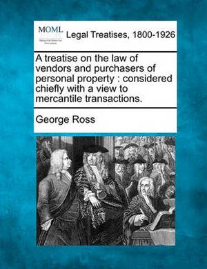 A Treatise on the Law of Vendors and Purchasers of Personal Property: Considered Chiefly with a View to Mercantile Transactions.