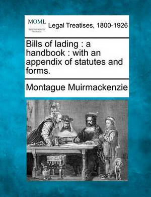 Bills of Lading: A Handbook: With an Appendix of Statutes and Forms.