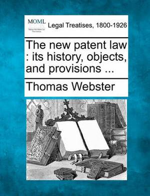 The New Patent Law: Its History, Objects, and Provisions ...