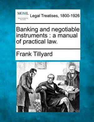 Banking and Negotiable Instruments: A Manual of Practical Law.