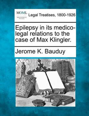 Epilepsy in Its Medico-Legal Relations to the Case of Max Klingler.