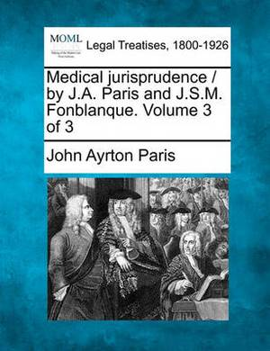 Medical Jurisprudence / By J.A. Paris and J.S.M. Fonblanque. Volume 3 of 3
