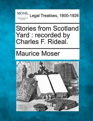 Stories from Scotland Yard: Recorded by Charles F. Rideal.