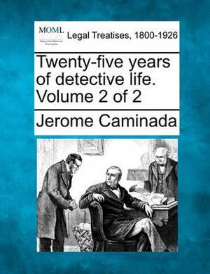 Twenty-Five Years of Detective Life. Volume 2 of 2