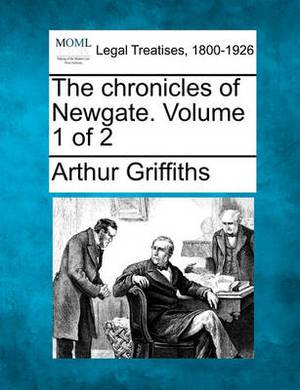 The Chronicles of Newgate. Volume 1 of 2