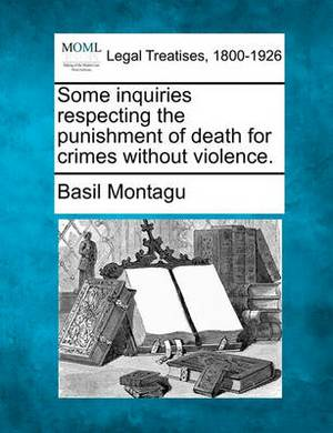 Some Inquiries Respecting the Punishment of Death for Crimes Without Violence.