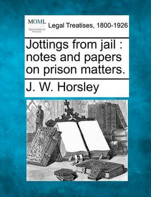 Jottings from Jail: Notes and Papers on Prison Matters.