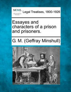 Essayes and Characters of a Prison and Prisoners.