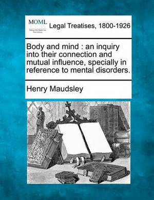 Body and Mind: An Inquiry Into Their Connection and Mutual Influence, Specially in Reference to Mental Disorders.