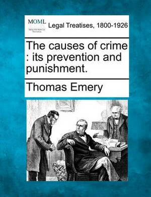 The Causes of Crime: Its Prevention and Punishment.