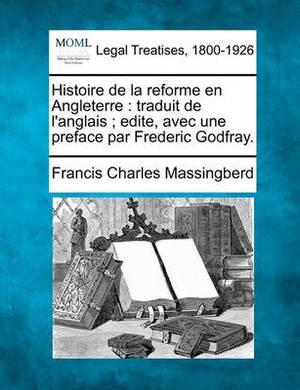 Histoire de La Reforme En Angleterre: Traduit de L'Anglais; Edite, Avec Une Preface Par Frederic Godfray.