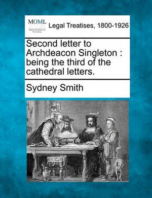 Second Letter to Archdeacon Singleton: Being the Third of the Cathedral Letters.