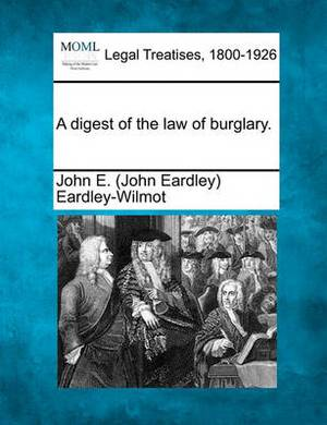 A Digest of the Law of Burglary.