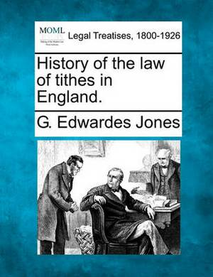 History of the Law of Tithes in England.