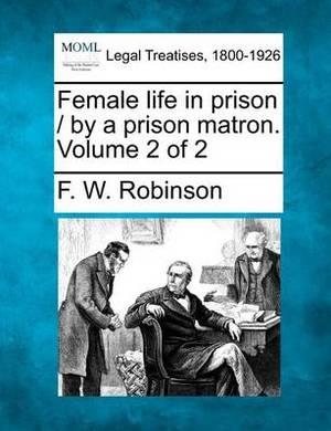 Female Life in Prison / By a Prison Matron. Volume 2 of 2