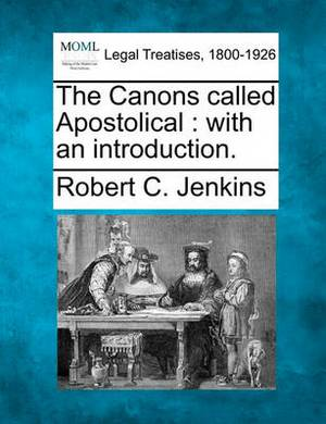 The Canons Called Apostolical: With an Introduction.