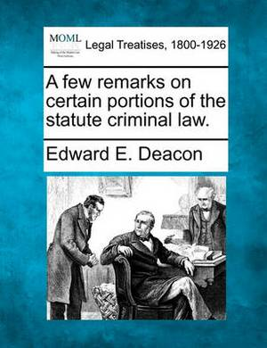 A Few Remarks on Certain Portions of the Statute Criminal Law.
