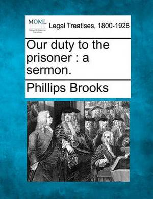 Our Duty to the Prisoner: A Sermon.