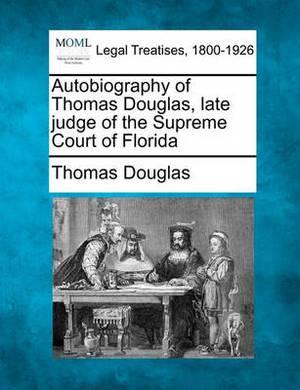 Autobiography of Thomas Douglas, Late Judge of the Supreme Court of Florida