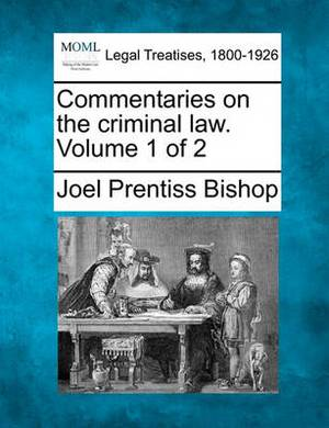 Commentaries on the Criminal Law. Volume 1 of 2