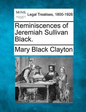 Reminiscences of Jeremiah Sullivan Black.