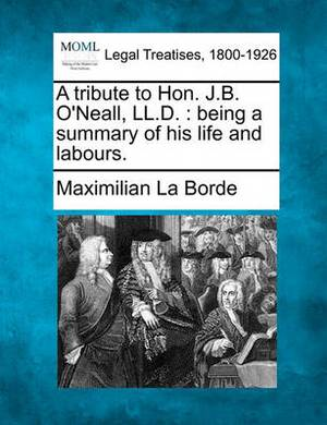 A Tribute to Hon. J.B. O'Neall, LL.D.: Being a Summary of His Life and Labours.