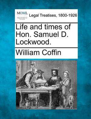Life and Times of Hon. Samuel D. Lockwood.