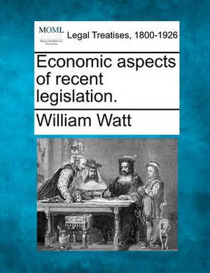Economic Aspects of Recent Legislation.