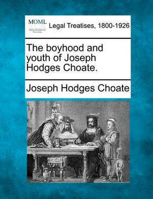 The Boyhood and Youth of Joseph Hodges Choate.