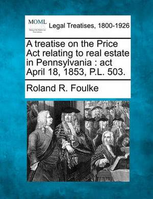 A Treatise on the Price ACT Relating to Real Estate in Pennsylvania: ACT April 18, 1853, P.L. 503.